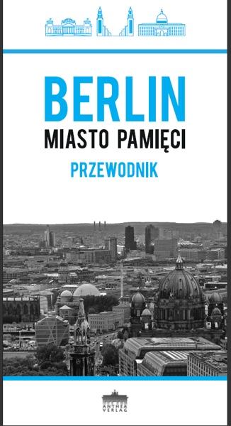 """""""Berlin. Miasto pamięci"""", mat. prasowe"""
