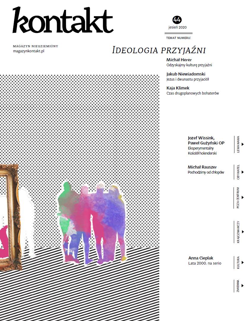 Kontakt 44/2020: Ideologia przyjaźni